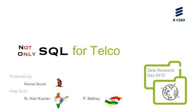 for Telco Data Research Day 2013  Prepared by Nicolas Seyvet  Help from N. Hari Kumar  P. Matray