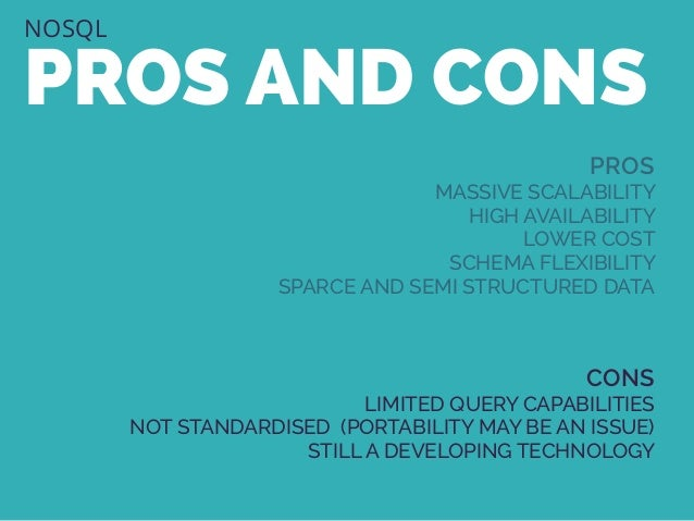 NOSQL PROS AND CONS PROS MASSIVE SCALABILITY HIGH AVAILABILITY LOWER COST SCHEMA FLEXIBILITY SPARCE AND SEMI STRUCTURED DA...