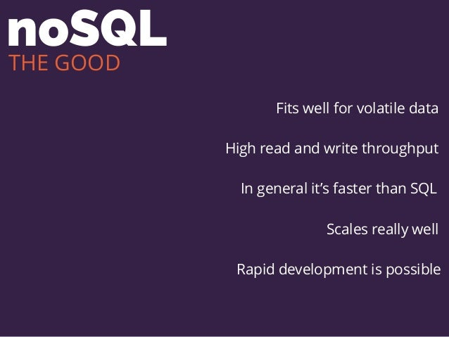 noSQL Fits well for volatile data High read and write throughput Scales really well Rapid development is possible In gener...