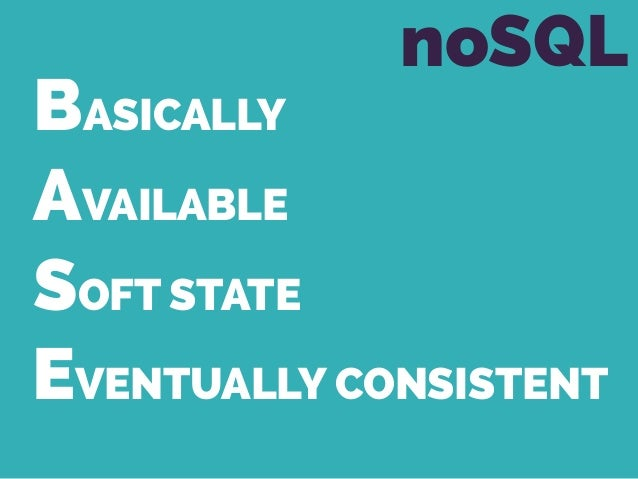 BASICALLY AVAILABLE SOFT STATE EVENTUALLY CONSISTENT noSQL