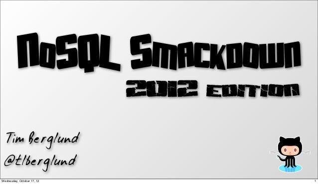 NoSQL Smackdown                            2012 edition   Tim Berglund  @tlberglundWednesday, October 17, 12              ...