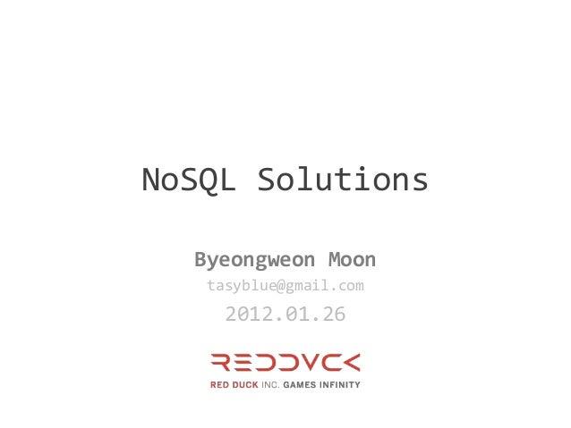 NoSQL Solutions  Byeongweon Moon   tasyblue@gmail.com     2012.01.26