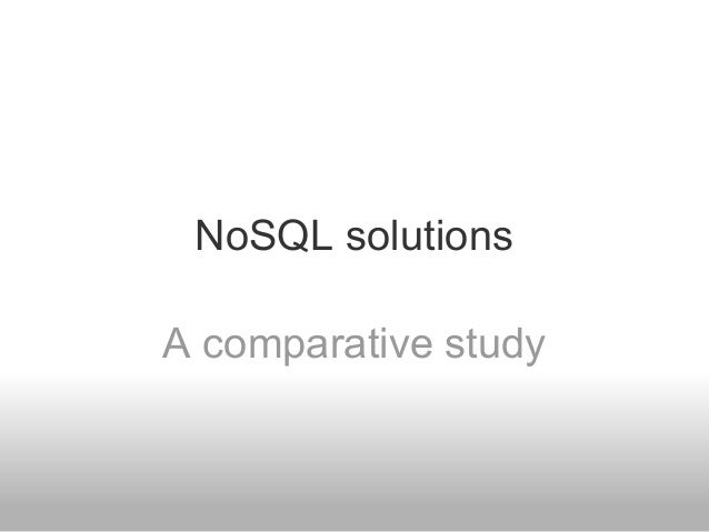 NoSQL solutionsA comparative study