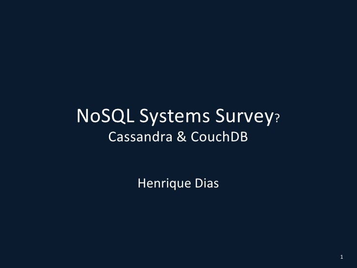 NoSQL Systems Survey?Cassandra & CouchDB<br />Henrique Dias<br />1<br />