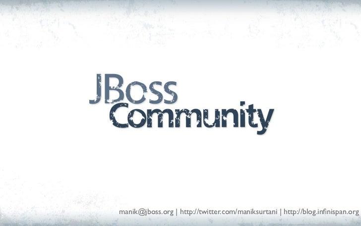 manik@jboss.org | http://twitter.com/maniksurtani | http://blog.infinispan.org