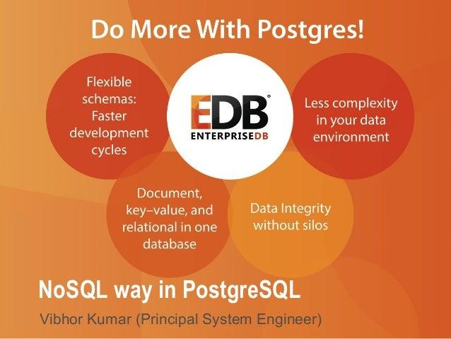NoSQL way in PostgreSQL  Vibhor Kumar (Principal System Engineer)