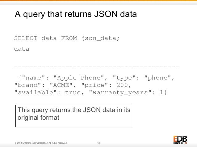 """A query that returns JSON data  SELECT data FROM json_data;  data  ------------------------------------------  {""""name"""": """"A..."""