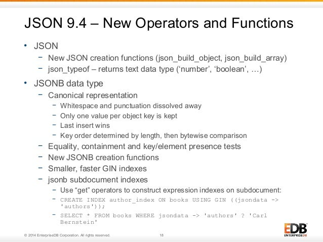 JSON 9.4 – New Operators and Functions  • JSON  − New JSON creation functions (json_build_object, json_build_array)  − jso...
