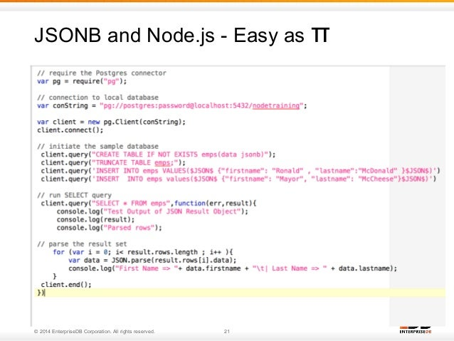 JSONB and Node.js - Easy as π  • Simple Demo of Node.js to Postgres cnnection  © 2014 EnterpriseDB Corporation. All rights...