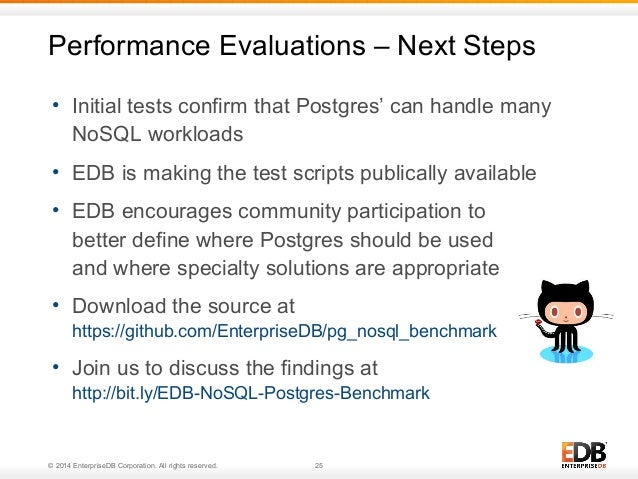 Performance Evaluations – Next Steps  • Initial tests confirm that Postgres' can handle many  NoSQL workloads  • EDB is ma...