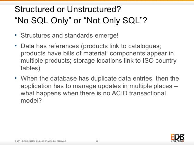 """Structured or Unstructured?  """"No SQL Only"""" or """"Not Only SQL""""?  • Structures and standards emerge!  • Data has references (..."""