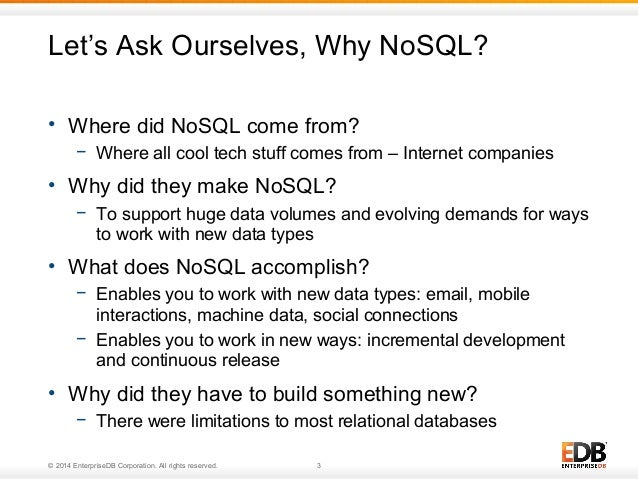 Let's Ask Ourselves, Why NoSQL?  • Where did NoSQL come from?  − Where all cool tech stuff comes from – Internet companies...
