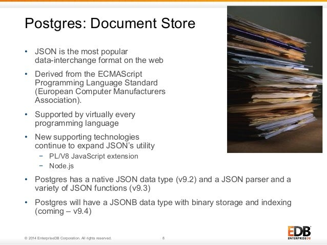 Postgres: Document Store  • JSON is the most popular  data-interchange format on the web  • Derived from the ECMAScript  P...