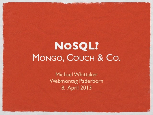 NOSQL?MONGO, COUCH & CO.    Michael Whittaker   Webmontag Paderborn      8. April 2013