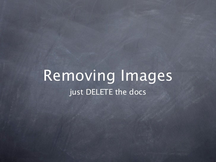 Removing Images   just DELETE the docs
