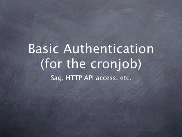 Basic Authentication  (for the cronjob)   Sag, HTTP API access, etc.