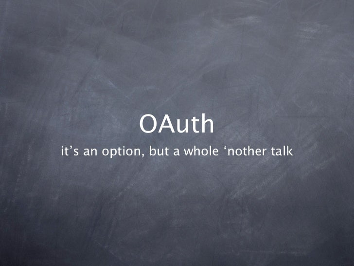 OAuthit's an option, but a whole 'nother talk