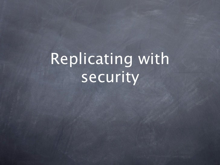 Replicating with    security