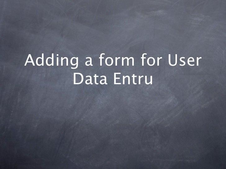 Adding a form for User     Data Entru
