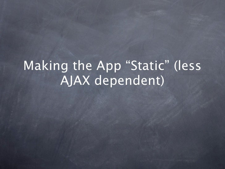 """Making the App """"Static"""" (less     AJAX dependent)"""