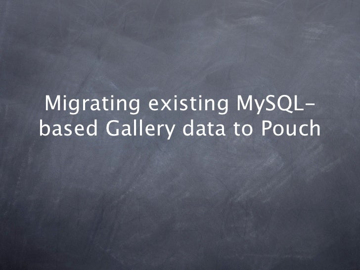 Migrating existing MySQL-based Gallery data to Pouch