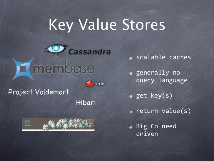 Key Value Stores                             scalablecaches                             generallyno                    ...