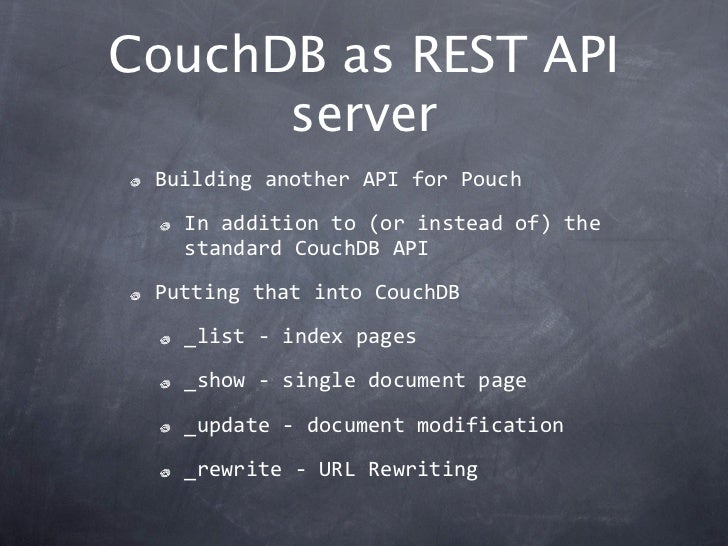CouchDB as REST API      server BuildinganotherAPIforPouch   Inadditionto(orinsteadof)the   standardCouchDBAP...