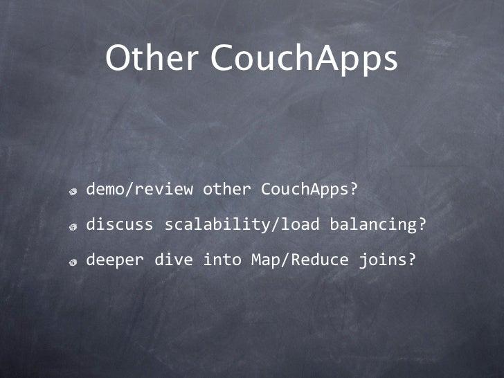 Other CouchAppsdemo/reviewotherCouchApps?discussscalability/loadbalancing?deeperdiveintoMap/Reducejoins?