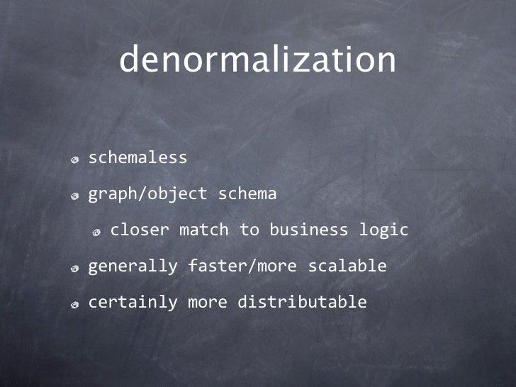 denormalizationschemalessgraph/objectschema  closermatchtobusinesslogicgenerallyfaster/morescalablecertainlymored...