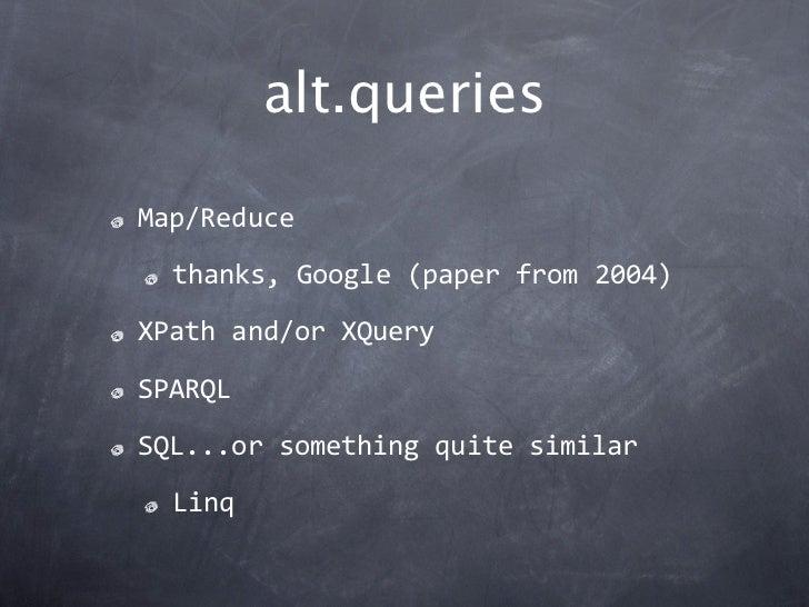 alt.queriesMap/Reduce  thanks,Google(paperfrom2004)XPathand/orXQuerySPARQLSQL...orsomethingquitesimilar  Linq