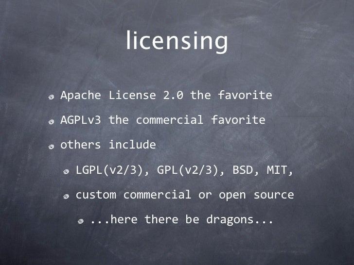 licensingApacheLicense2.0thefavoriteAGPLv3thecommercialfavoriteothersinclude  LGPL(v2/3),GPL(v2/3),BSD,MIT,  cu...
