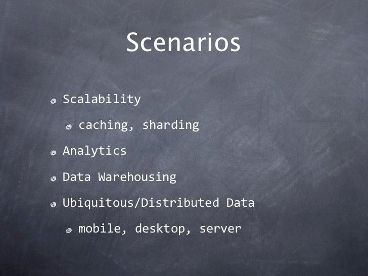 ScenariosScalability  caching,shardingAnalyticsDataWarehousingUbiquitous/DistributedData  mobile,desktop,server