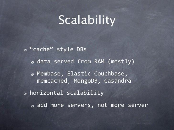 "Scalability""cache""styleDBs  dataservedfromRAM(mostly)  Membase,ElasticCouchbase,  memcached,MongoDB,Casandrahor..."