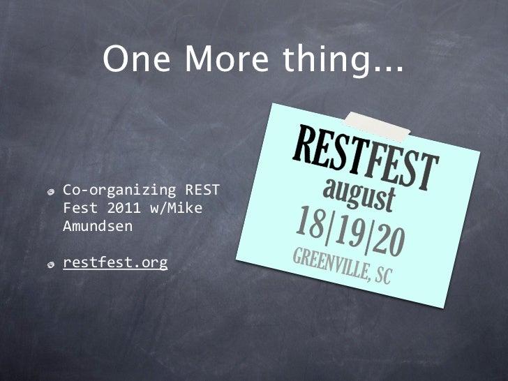 One More thing...Co‐organizingRESTFest2011w/MikeAmundsenrestfest.org