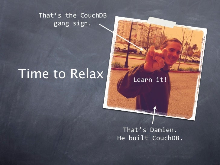 That'stheCouchDB       gangsign.Time to Relax               Learnit!                         That'sDamien.           ...