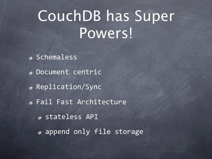 CouchDB has Super     Powers!SchemalessDocumentcentricReplication/SyncFailFastArchitecture  statelessAPI  appendonly...
