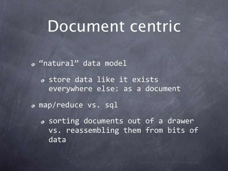 "Document centric""natural""datamodel  storedatalikeitexists  everywhereelse:asadocumentmap/reducevs.sql  sortin..."