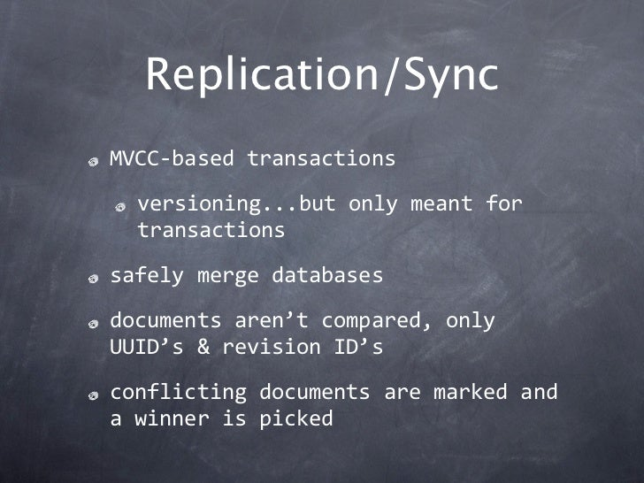 Replication/SyncMVCC‐basedtransactions  versioning...butonlymeantfor  transactionssafelymergedatabasesdocumentsare...