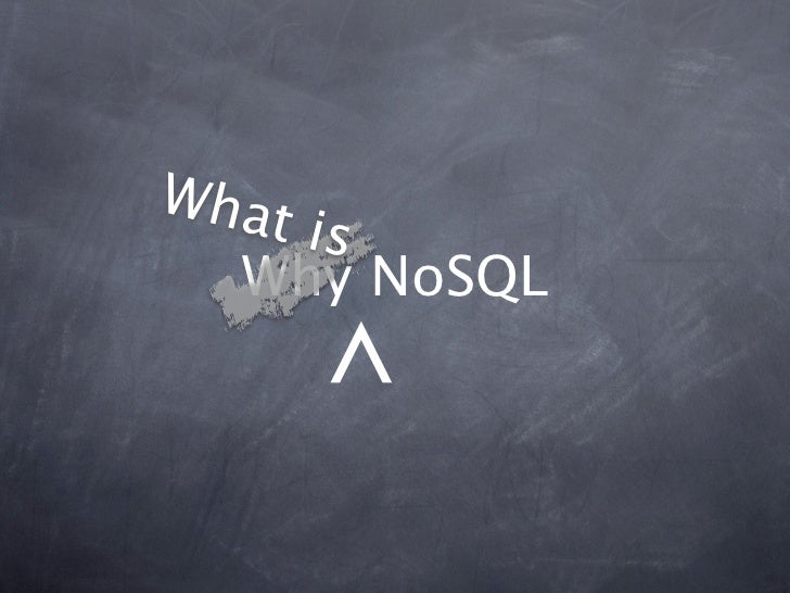 What   is  Why NoSQL       ^