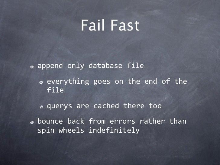 Fail Fastappendonlydatabasefile  everythinggoesontheendofthe  file  querysarecachedtheretoobouncebackfrom...