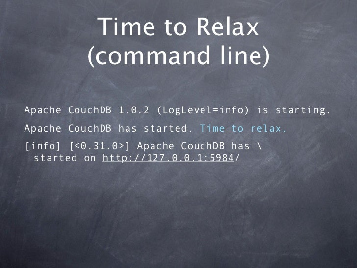Time to Relax         (command line)Apache CouchDB 1.0.2 (LogLevel=info) is starting.Apache CouchDB has started. Time to r...