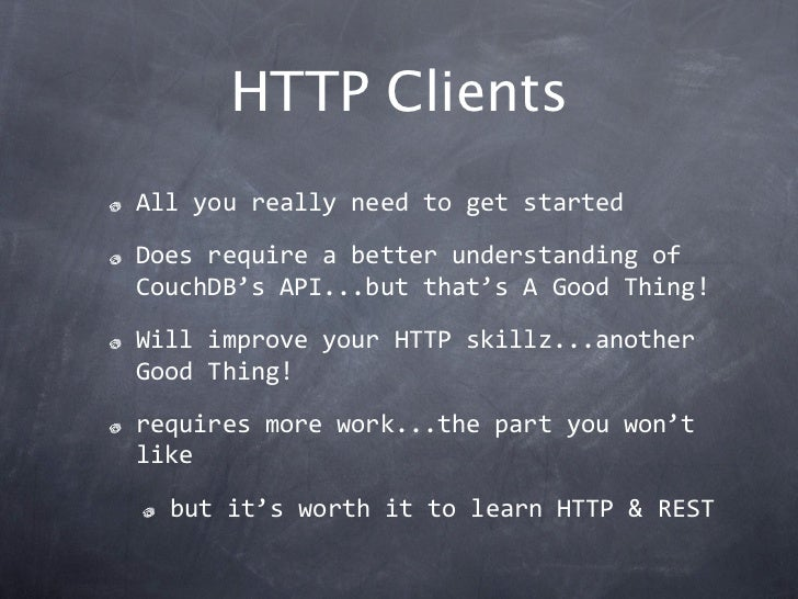 HTTP ClientsAllyoureallyneedtogetstartedDoesrequireabetterunderstandingofCouchDB'sAPI...butthat'sAGoodThi...