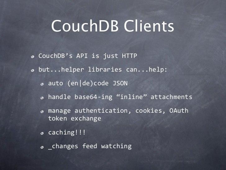 "CouchDB ClientsCouchDB'sAPIisjustHTTPbut...helperlibrariescan...help:  auto(en de)codeJSON  handlebase64‐ing""inl..."