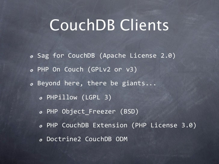 CouchDB ClientsSagforCouchDB(ApacheLicense2.0)PHPOnCouch(GPLv2orv3)Beyondhere,therebegiants...  PHPillow(LG...