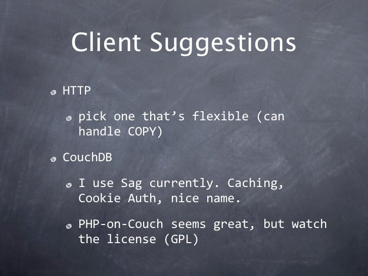 Client SuggestionsHTTP  pickonethat'sflexible(can  handleCOPY)CouchDB  IuseSagcurrently.Caching,  CookieAuth,...