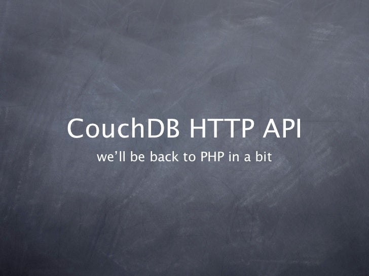 CouchDB HTTP API  we'll be back to PHP in a bit