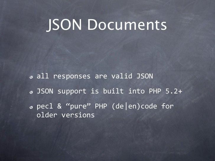 "JSON DocumentsallresponsesarevalidJSONJSONsupportisbuiltintoPHP5.2+pecl&""pure""PHP(de en)codeforolderversi..."