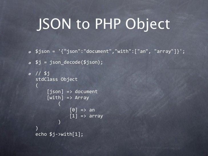 """JSON to PHP Object$json={""""json"""":""""document"""",""""with"""":[""""an"""",""""array""""]};$j=json_decode($json);//$jstdClassObject([jso..."""