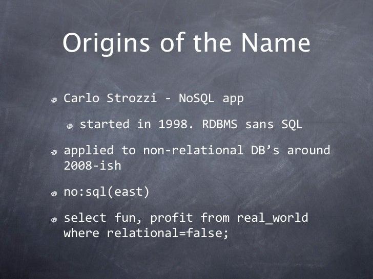 Origins of the NameCarloStrozzi‐NoSQLapp  startedin1998.RDBMSsansSQLappliedtonon‐relationalDB'saround2008‐is...