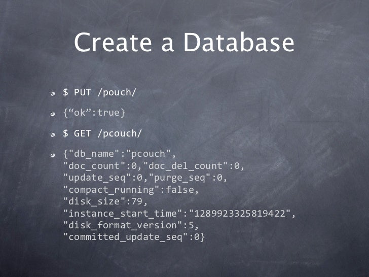 """Create a Database$PUT/pouch/{""""ok"""":true}$GET/pcouch/{""""db_name"""":""""pcouch"""",""""doc_count"""":0,""""doc_del_count"""":0,""""update_seq"""":0,..."""